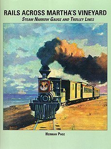 Rails Across Martha's Vineyard: Steam Narrow Gauge and Trolley Lines: Herman Page