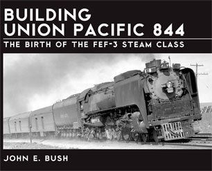 9780942035988: Building Union Pacific 844: The Birth of the FEF-3 Steam Class
