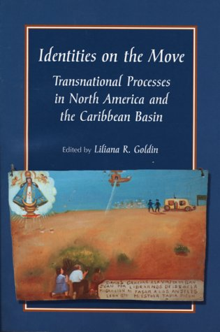 Identities on the Move: Transnational Processes in: Goldin, Liliana R.