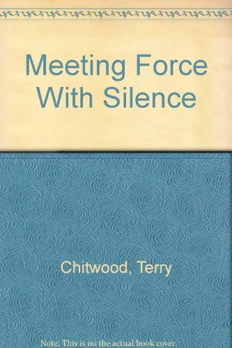 Meeting Force With Silence: Chitwood, Terry