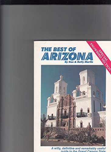 The Best of Arizona: A Complete, Witty and Rather Opinionated Guide to the Grand Canyon State: ...