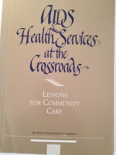 AIDS Health Services at the Crossroads: Lessons for Community Care: Osborn, June E.