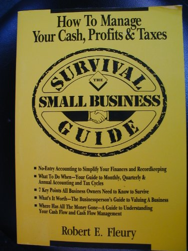 9780942061123: The Small Business Survival Guide: How to Manage Your Cash, Profits and Taxes