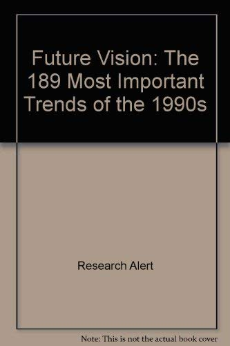 Future Vision: The 189 Most Important Trends for the 1990s (0942061160) by Research Alert