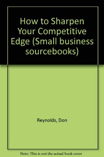 How to Sharpen Your Competitive Edge (Small: Reynolds, Don