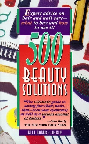 500 Beauty Solutions: Expert Advice on Hair and Nail Care-What to Buy and How to Use It!: ...