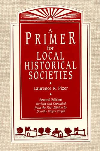 9780942063127: A Primer for Local Historical Societies: Revised and Expanded from the First Edition by Dorothy Weyer Creigh (American Association for State and Local History)