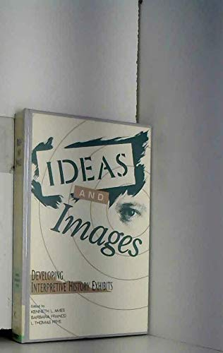9780942063202: Ideas and Images: Developing Interpretive History Exhibits