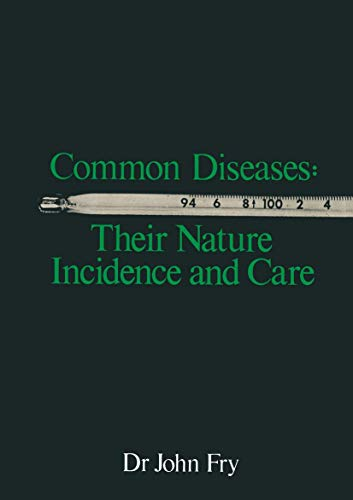 Common Diseases : Their Nature Incidence and: John Fry
