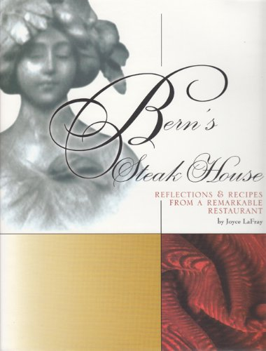 Bern S Steak House Reflections Recipes From A Remarkable Restaurant
