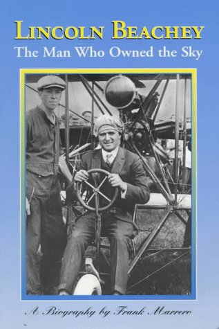 9780942087123: Lincoln Beachey: The Man Who Owned the Sky