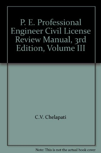 P. E. Professional Engineer Civil License Review Manual, 3rd Edition, Volume III: C.V. Chelapati
