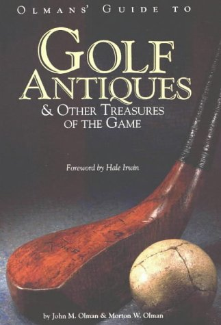 Olmans' Guide to Golf Antiques and Other Treasures of the Game: And Other Treasures of the ...