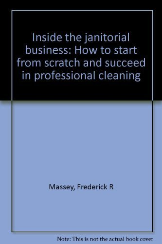 9780942144000: Inside the janitorial business: How to start from scratch and succeed in professional cleaning