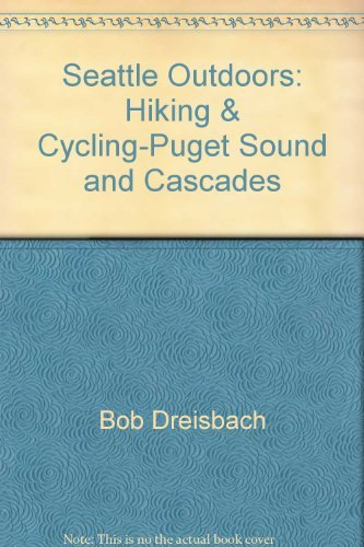Seattle Outdoors: Hiking & Cycling-Puget Sound and Cascades: Dreisbach, Bob