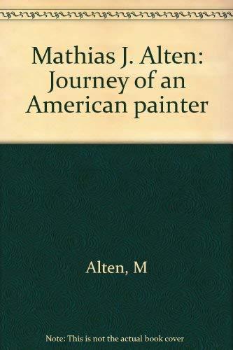 Mathias J. Alten: Journey of an American painter: H.Gerdts, William; Boone, M. Elizabeth; ...