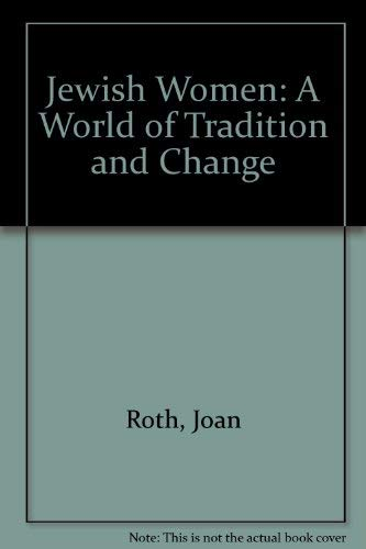 Jewish Women: A World of Tradition and Change: Roth, Joan
