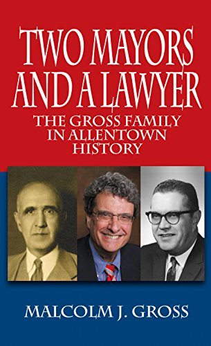 Two Mayors and a Lawyer: The Gross Family in Allentown History
