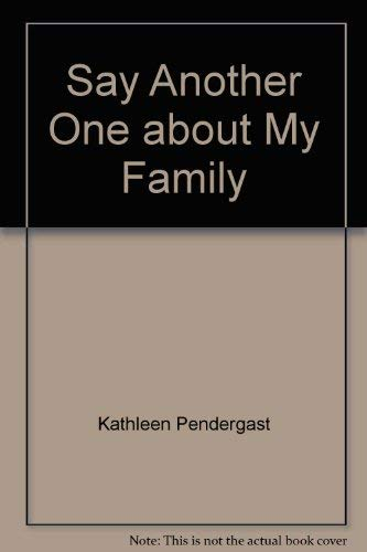 Say Another One About My Family: Pendergast, Kathleen /
