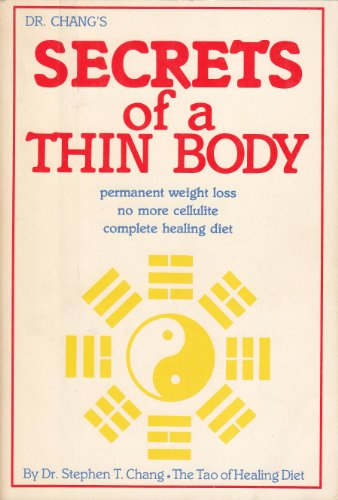 Dr. Chang's secrets of a thin body: Permanent weight loss no more cellulite complete healing ...