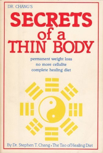 9780942196009: Dr. Chang's secrets of a thin body: Permanent weight loss no more cellulite complete healing diet