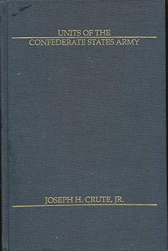 Units of the Confederate States Army [Second: Crute, Joseph H.,
