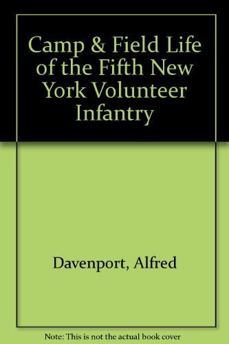 CAMP AND FIELD LIFE OF THE FIFTH NEW YORK VOLUNTEER INFANTRY: DAVENPORT, Alfred