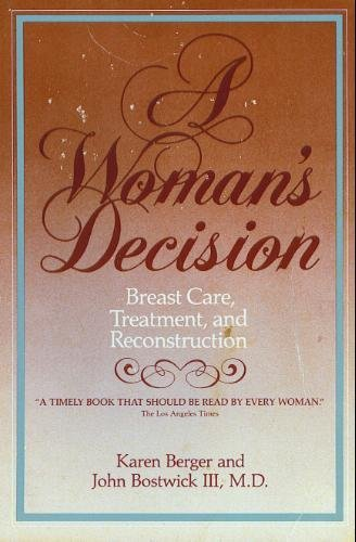 A woman's decision: Breast care, treatment, and reconstruction (9780942219005) by Berger, Karen J