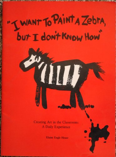 9780942221008: I Want to Paint a Zebra, but I Don't Know How: Creating Art in the Classroom, a Daily Experience