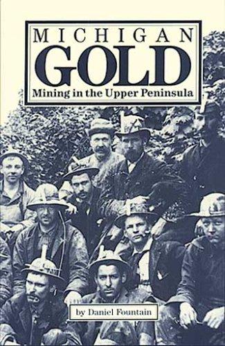 Michigan Gold: Mining in the Upper Peninsula: Fountain, Daniel R.;