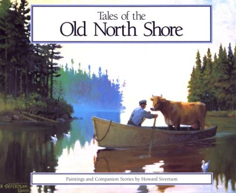 Tales of the Old North Shore: Paintings and Companion Stories: Howard Sivertson