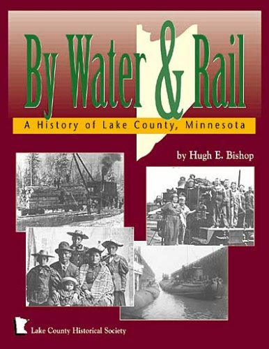 9780942235425: By Water and Rail: A History of Lake County, Minnesota