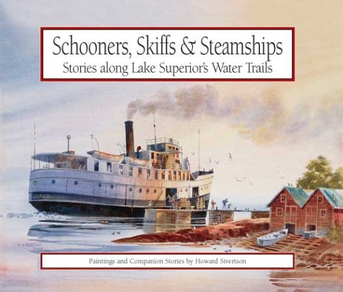 Schooners, Skiffs & Steamships Stories along Lake Superior's Water Trails: Sivertson, ...