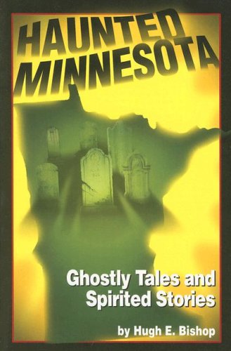 Haunted Minnesota : Ghostly Tales and Spirited Stories {FIRST EDITION}: Bishop, Hugh E.