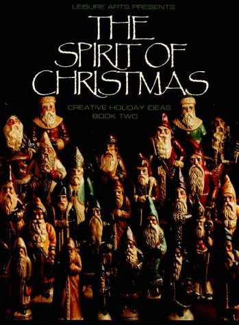 The Spirit of Christmas: Creative Holiday Ideas, Book 2 (9780942237016) by Leisure Arts; Anne Young