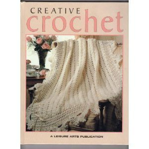 Creative crochet (Crochet collection series): Leisure Arts, Inc.
