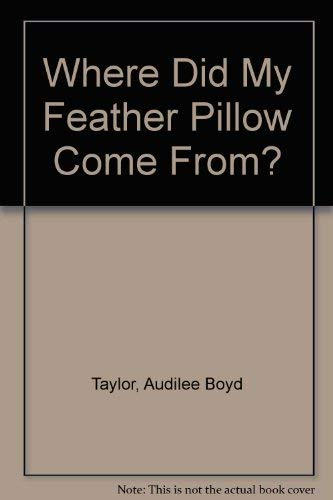 9780942250008: Where Did My Feather Pillow Come From?