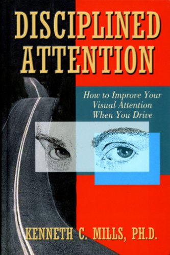 9780942267297: Disciplined Attention: How to Improve Your Visual Attention When You Drive