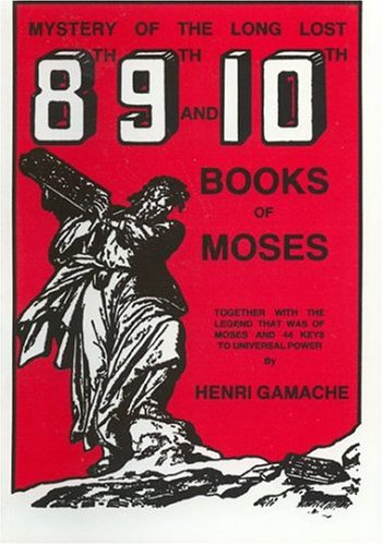 Mystery of the Long Lost 8th, 9th and 10th Books of Moses together with the legend that was of ...