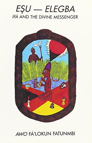 Esu-Elegba: Ifa and the Divine Messenger (0942272277) by Awo Fa'lokun Fatunmbi