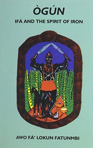 Ogun: Ifa and the Spirit of Iron (9780942272284) by Awo Fa'lokun Fatunmbi