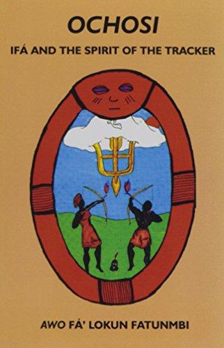 Ochosi: If? and the Spirit of the: Awo Fa'lokun Fatunmbi