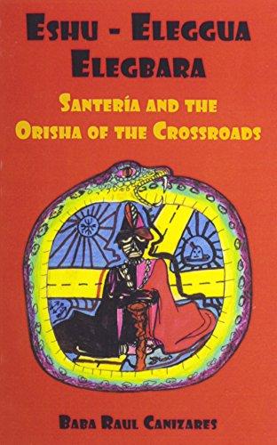 9780942272611: Eshu-ellegua Elegbarra: Santeria and the Orisha of the Crossroads