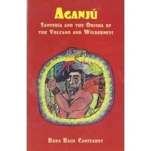 9780942272703: AGANJU; Santeria & the Orisha of the Volcano & Wilderness by Raul Canizares