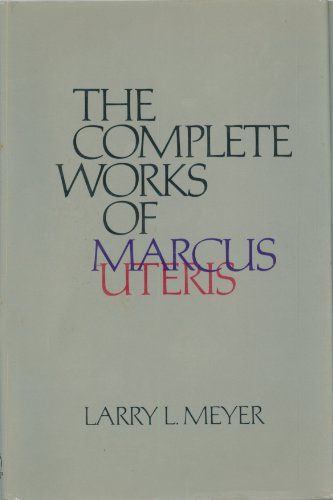 Complete Works of Marcus Uteris: Meyer, Larry L