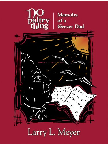 No Paltry Thing: Memoirs of a Geezer: Meyer, Larry L.