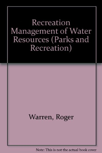 Recreation Management of Water Resources (Parks and Recreation): Roger Warren, Phillip Rea