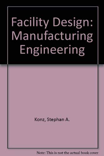 Facility Design: Manufacturing Engineering: Stephan A. Konz