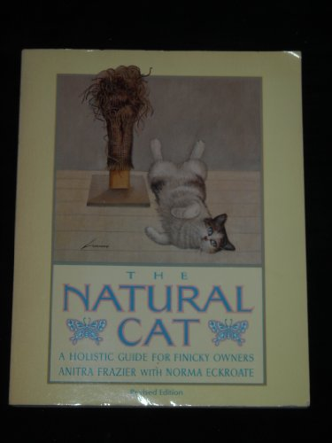The Natural Cat: A Holistic Guide for Finicky Owners: Frazier, Anitra; Eckroate, Norma
