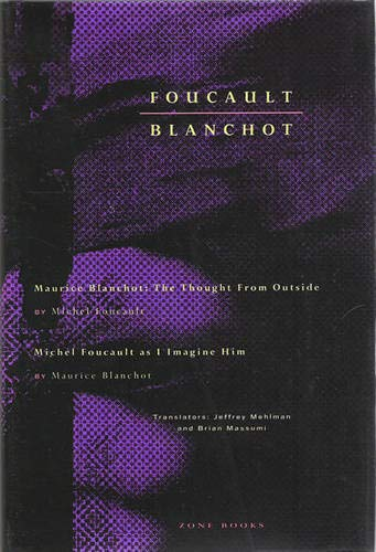 Foucault / Blanchot: Maurice Blanchot: The Thought: Foucault, Michel; Blanchot,